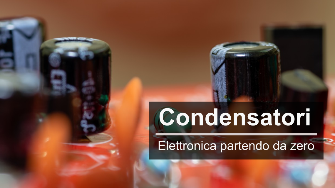 Componenti passivi: Condensatori
